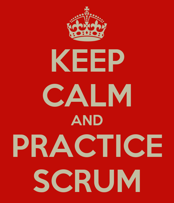 KEEP CALM AND PRACTICE SCRUM