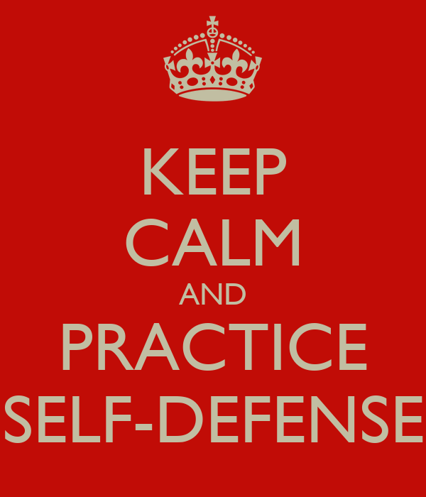 KEEP CALM AND PRACTICE SELF-DEFENSE