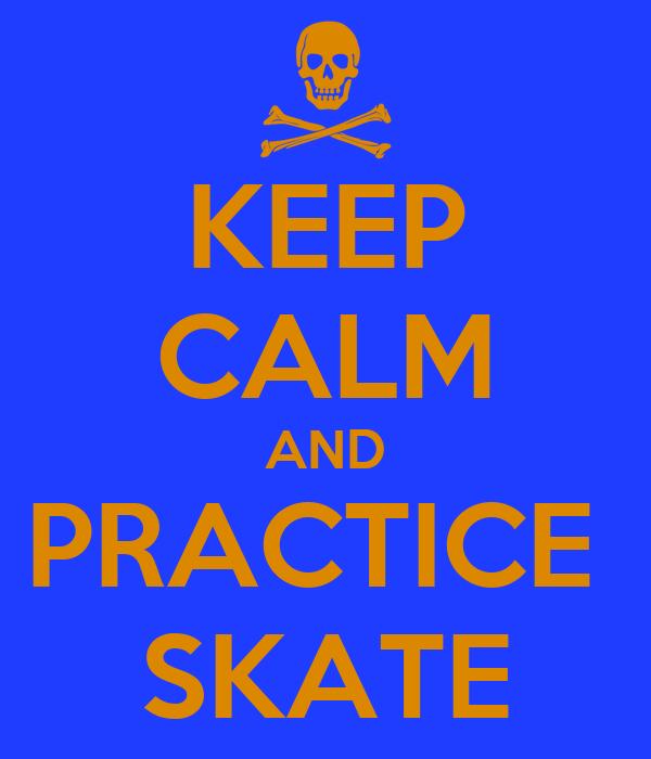 KEEP CALM AND PRACTICE  SKATE