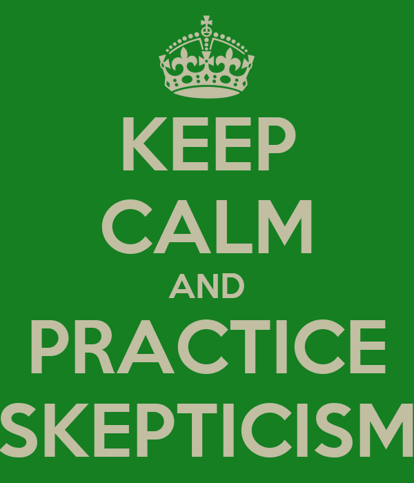 KEEP CALM AND PRACTICE SKEPTICISM