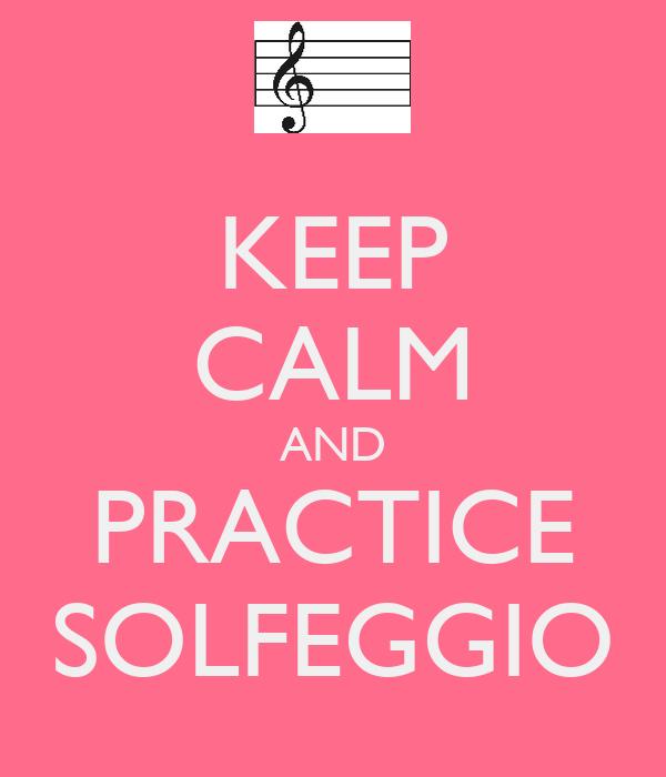KEEP CALM AND PRACTICE SOLFEGGIO