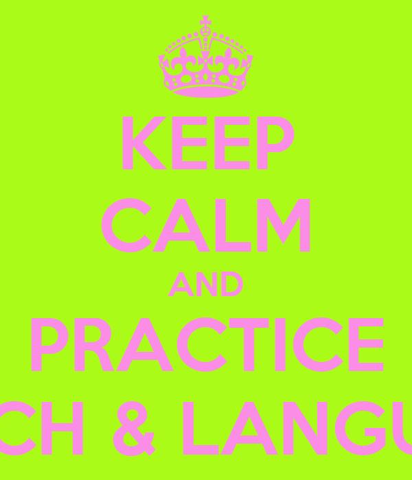 KEEP CALM AND PRACTICE SPEECH & LANGUAGE