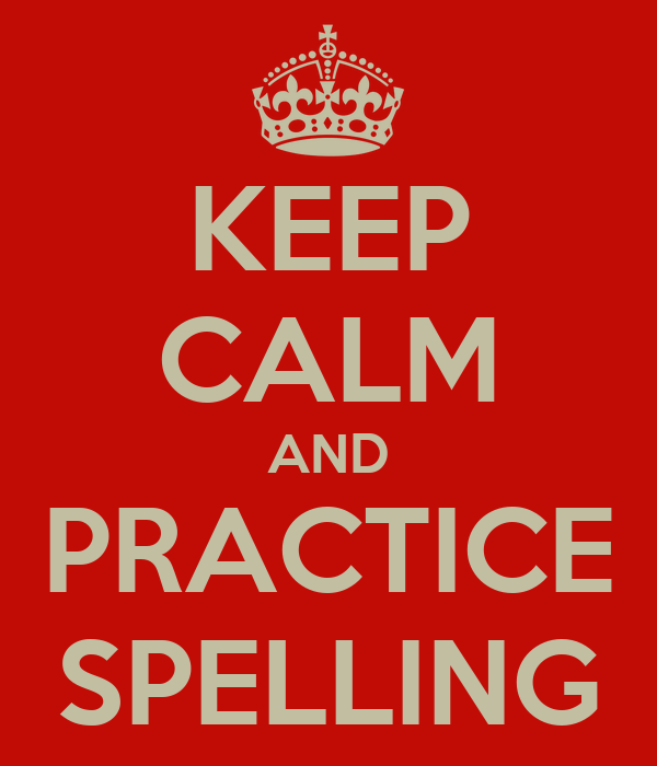 KEEP CALM AND PRACTICE SPELLING