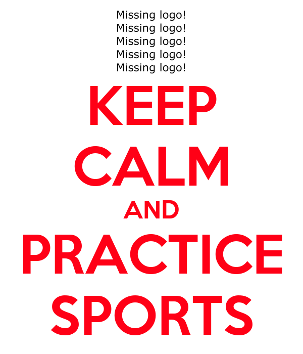 KEEP CALM AND PRACTICE SPORTS