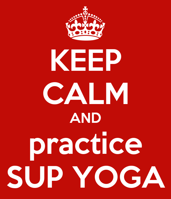 KEEP CALM AND practice SUP YOGA