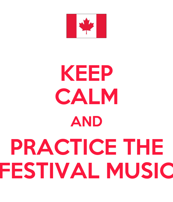 KEEP CALM AND PRACTICE THE FESTIVAL MUSIC