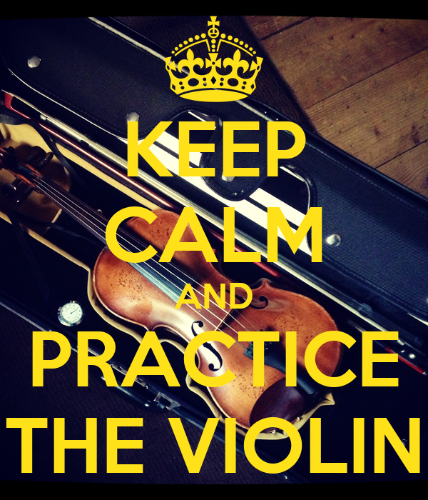 KEEP CALM AND PRACTICE THE VIOLIN