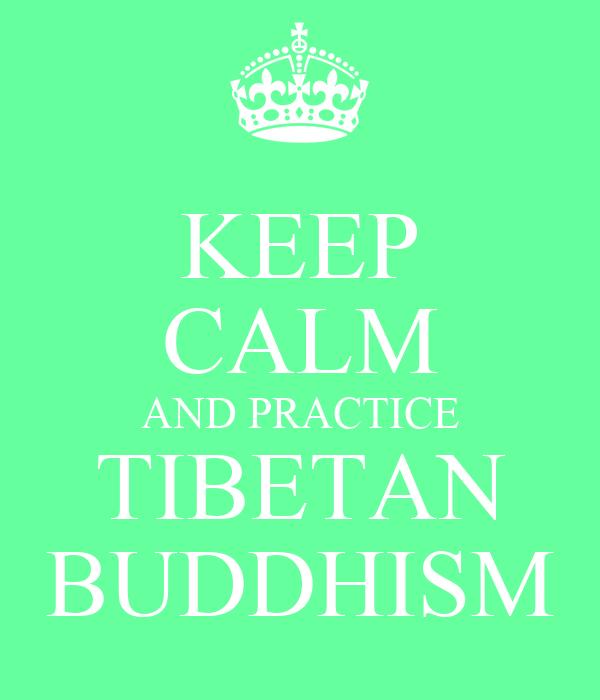 KEEP CALM AND PRACTICE TIBETAN BUDDHISM