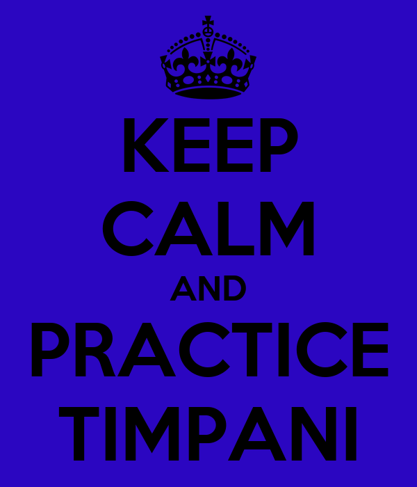 KEEP CALM AND PRACTICE TIMPANI