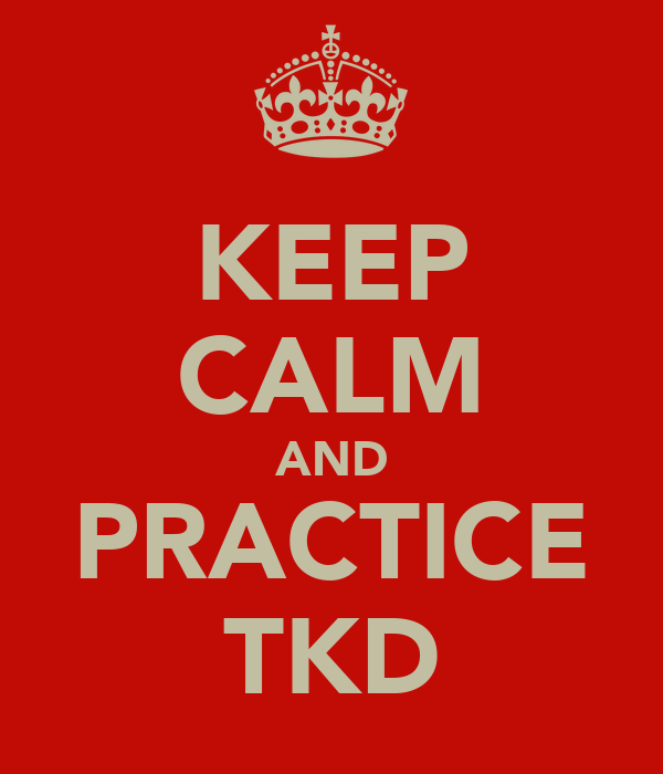 KEEP CALM AND PRACTICE TKD