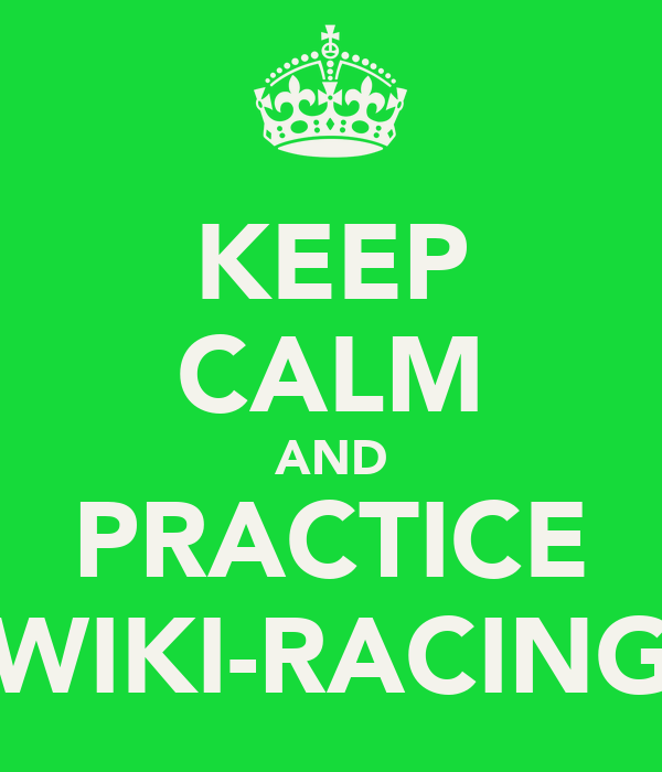 KEEP CALM AND PRACTICE WIKI-RACING