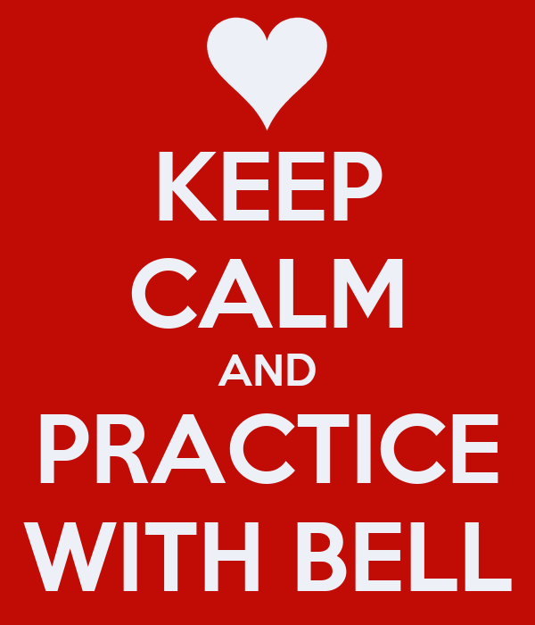 KEEP CALM AND PRACTICE WITH BELL