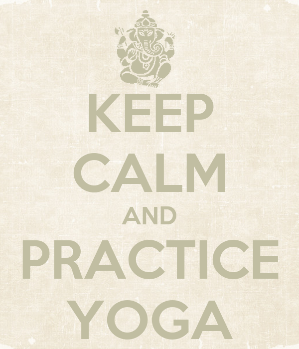 KEEP CALM AND PRACTICE YOGA