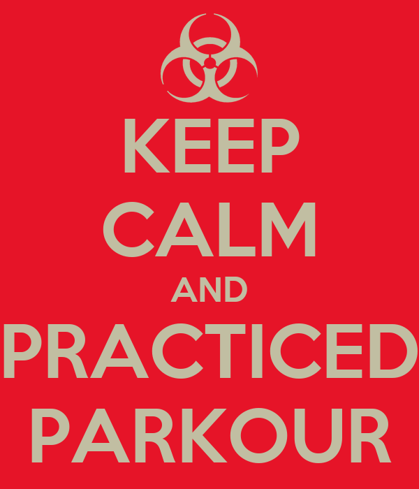 KEEP CALM AND PRACTICED PARKOUR