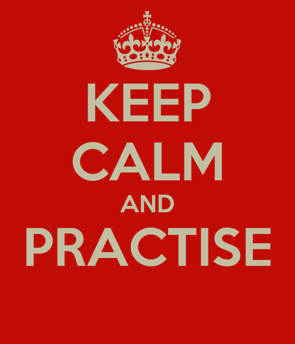 KEEP CALM AND PRACTISE