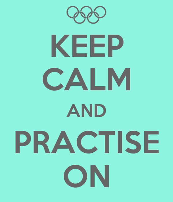 KEEP CALM AND PRACTISE ON