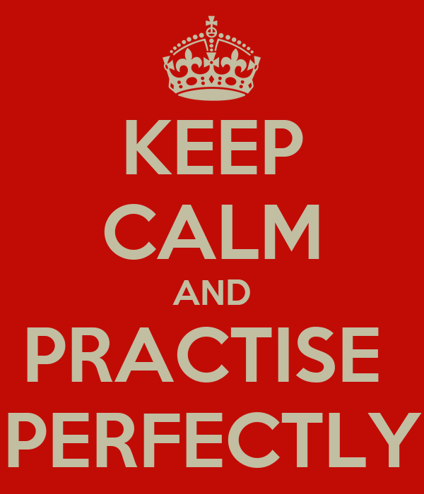 KEEP CALM AND PRACTISE  PERFECTLY