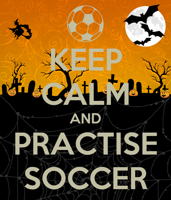 KEEP CALM AND PRACTISE SOCCER