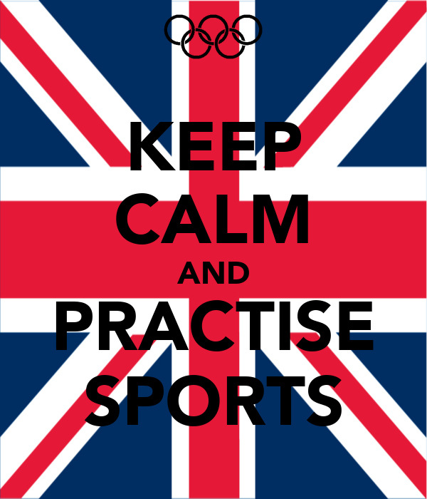 KEEP CALM AND PRACTISE SPORTS