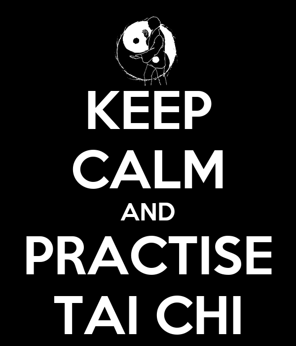 KEEP CALM AND PRACTISE TAI CHI