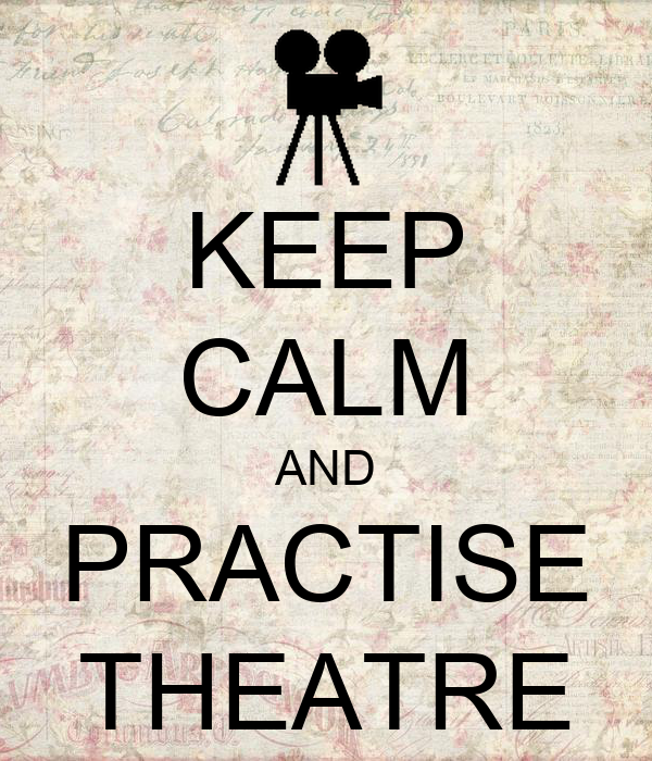 KEEP CALM AND PRACTISE THEATRE