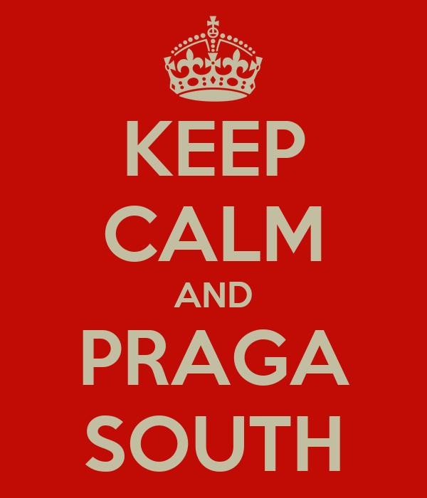 KEEP CALM AND PRAGA SOUTH