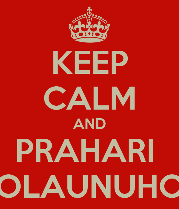 KEEP CALM AND PRAHARI  BOLAUNUHOS