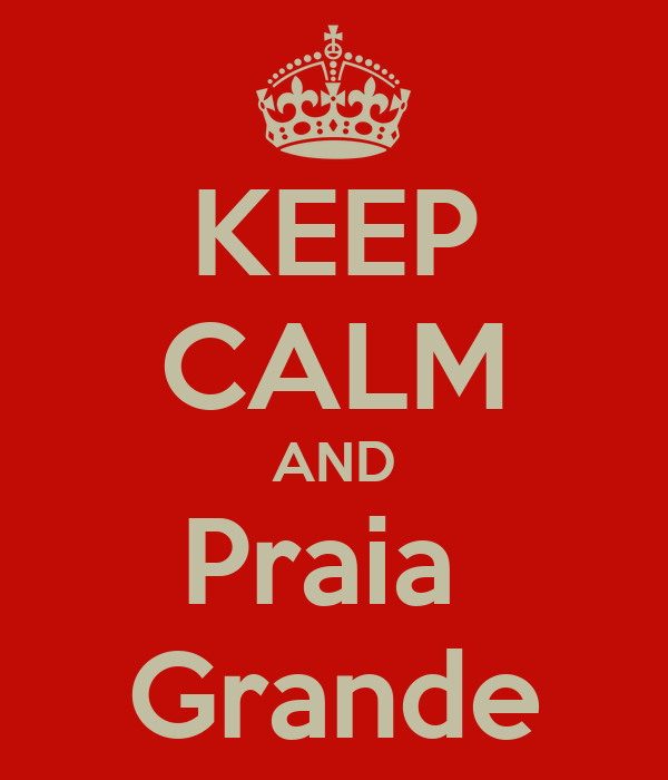 KEEP CALM AND Praia  Grande