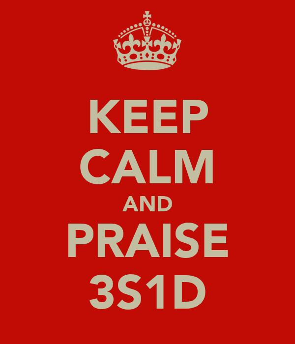 KEEP CALM AND PRAISE 3S1D