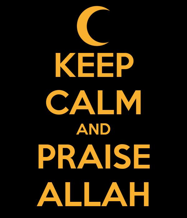 KEEP CALM AND PRAISE ALLAH