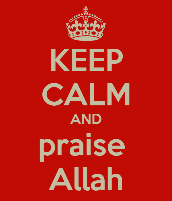 KEEP CALM AND praise  Allah