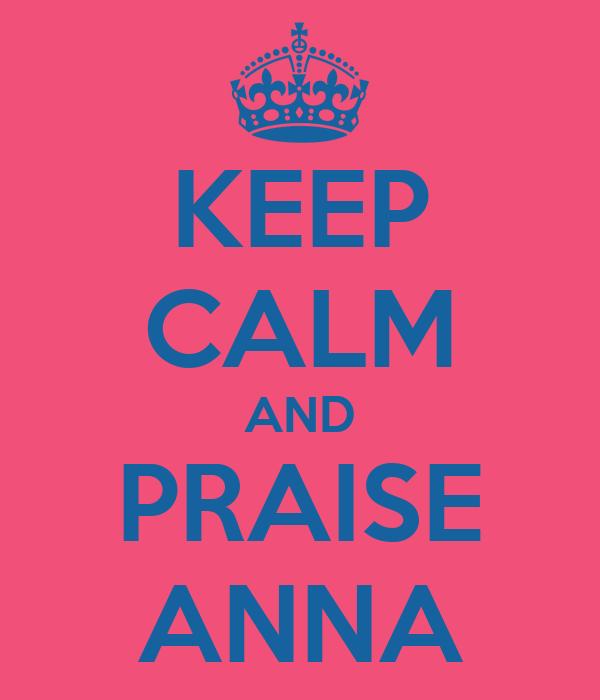 KEEP CALM AND PRAISE ANNA