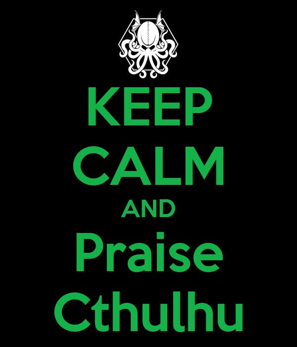 KEEP CALM AND Praise Cthulhu