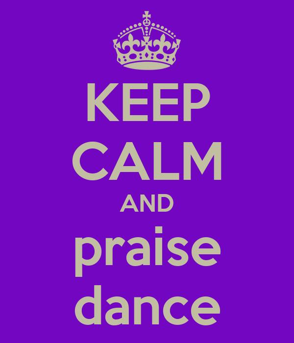 KEEP CALM AND praise dance