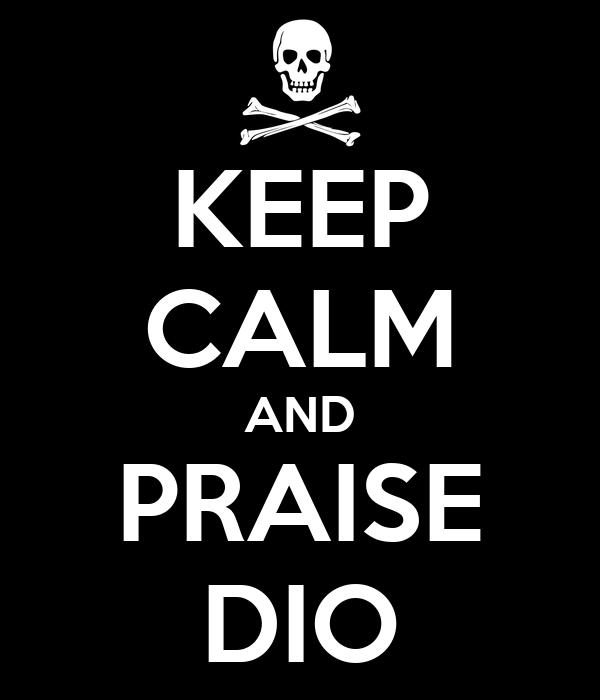 KEEP CALM AND PRAISE DIO