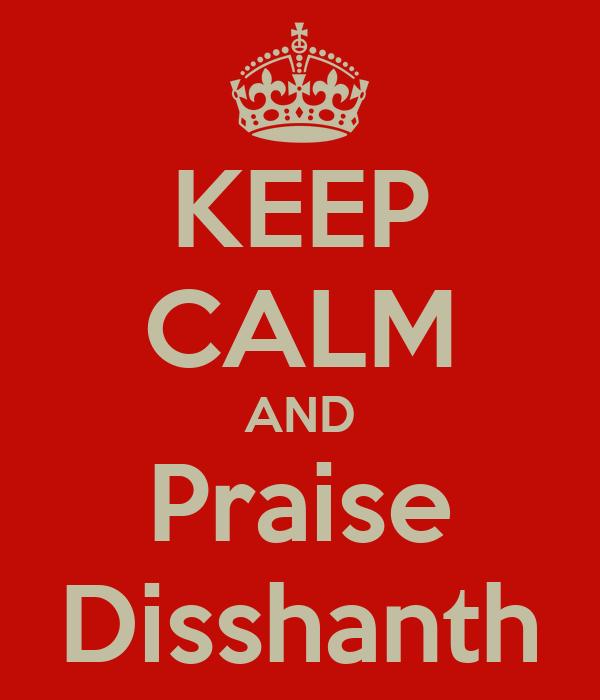 KEEP CALM AND Praise Disshanth