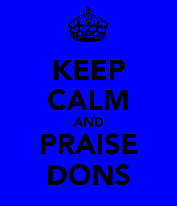 KEEP CALM AND PRAISE DONS