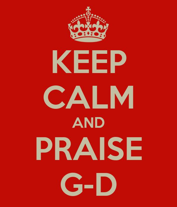 KEEP CALM AND PRAISE G-D