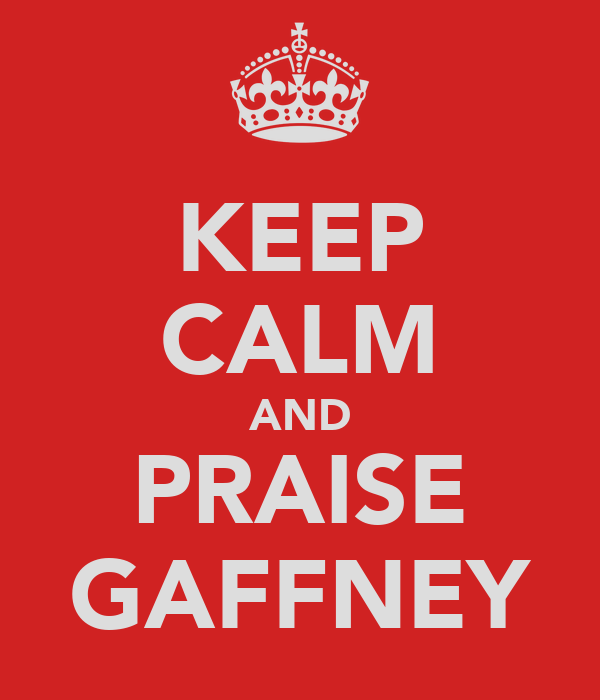 KEEP CALM AND PRAISE GAFFNEY