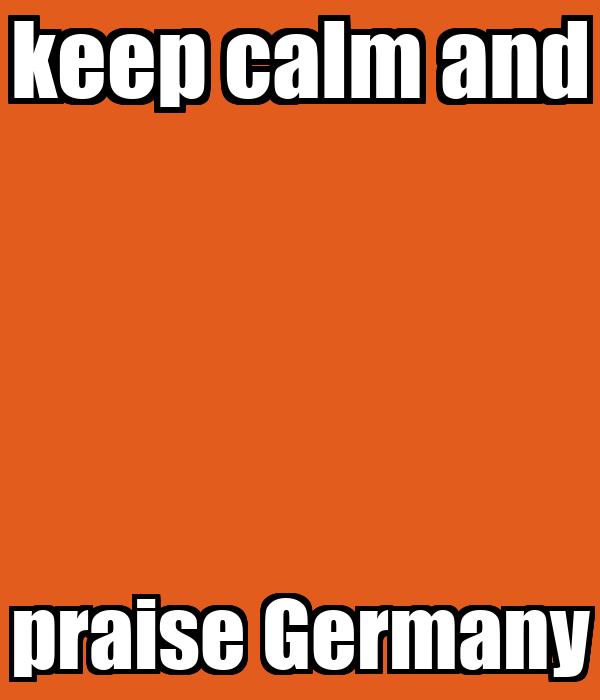keep calm and praise Germany