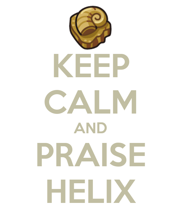 KEEP CALM AND PRAISE HELIX