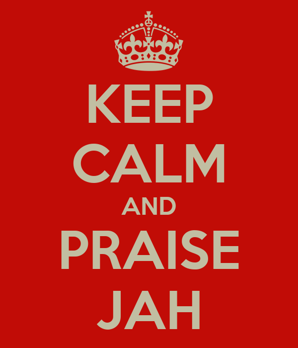 KEEP CALM AND PRAISE JAH