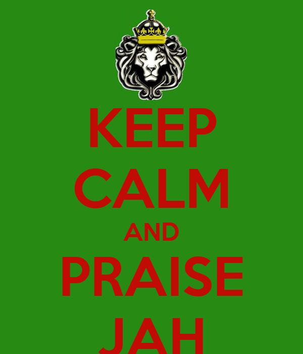KEEP CALM AND PRAISE JAH