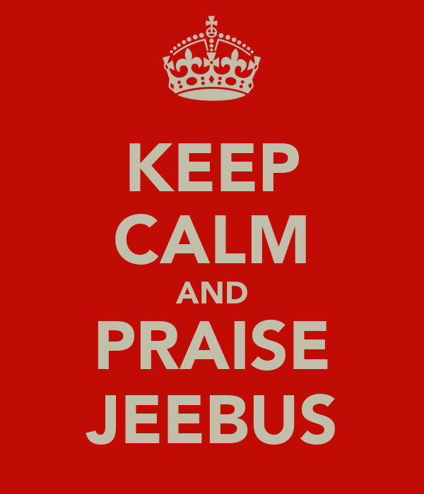 KEEP CALM AND PRAISE JEEBUS