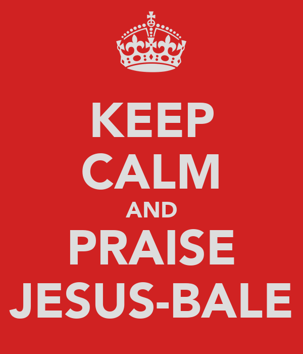 KEEP CALM AND PRAISE JESUS-BALE