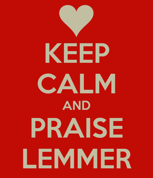 KEEP CALM AND PRAISE LEMMER