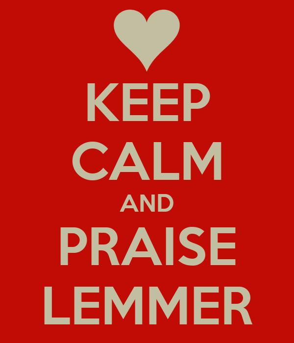 KEEP CALM AND PRAISE LEMMER