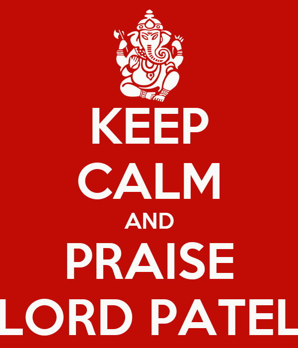KEEP CALM AND PRAISE LORD PATEL