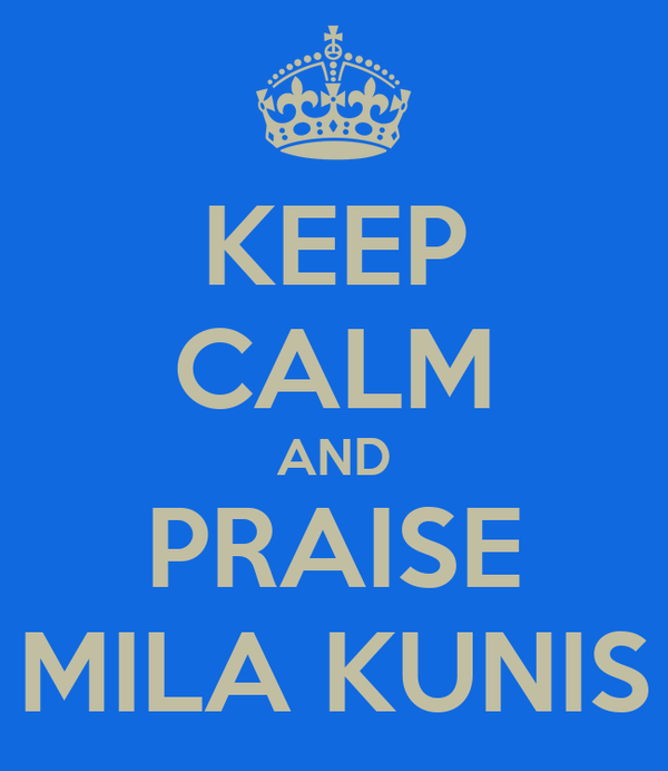 KEEP CALM AND PRAISE MILA KUNIS