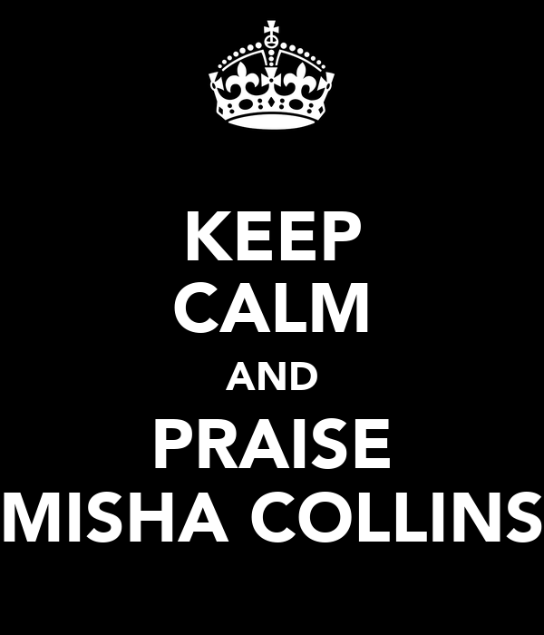 KEEP CALM AND PRAISE MISHA COLLINS
